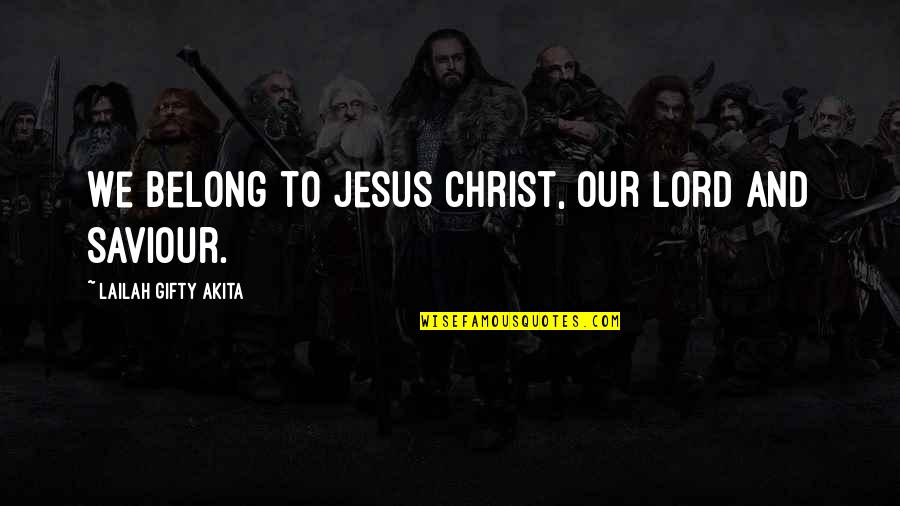 Our Faith To God Quotes By Lailah Gifty Akita: We belong to Jesus Christ, our Lord and