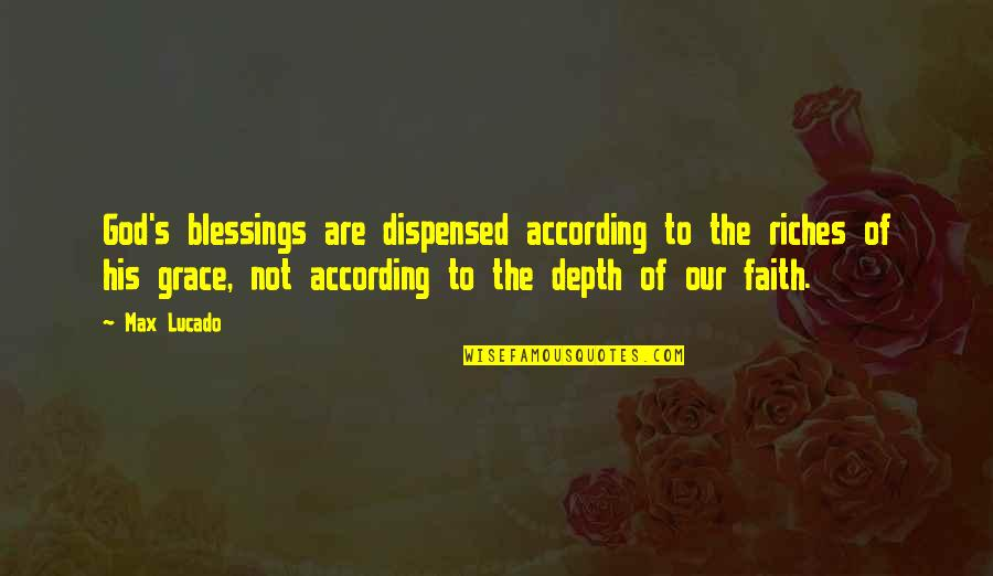 Our Faith To God Quotes By Max Lucado: God's blessings are dispensed according to the riches
