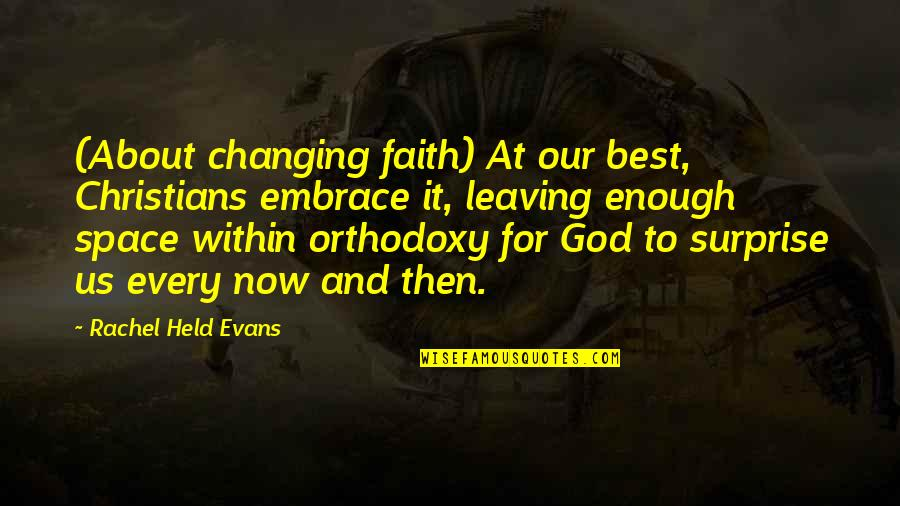 Our Faith To God Quotes By Rachel Held Evans: (About changing faith) At our best, Christians embrace