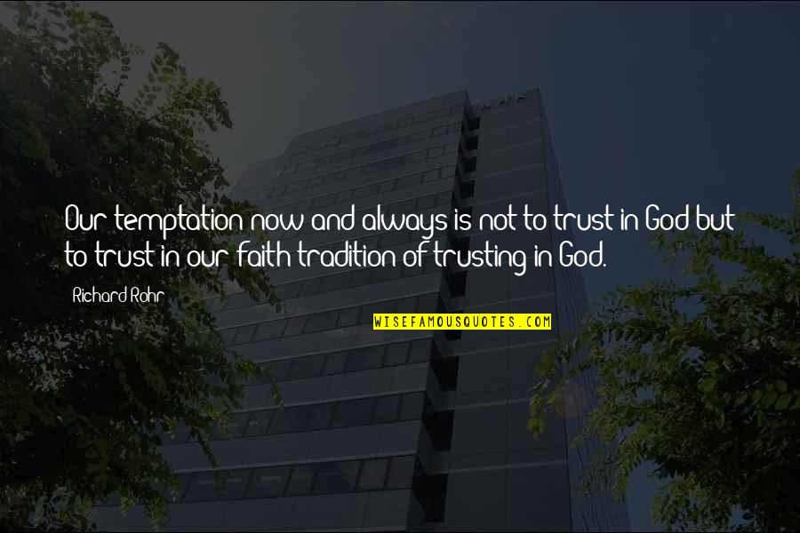 Our Faith To God Quotes By Richard Rohr: Our temptation now and always is not to