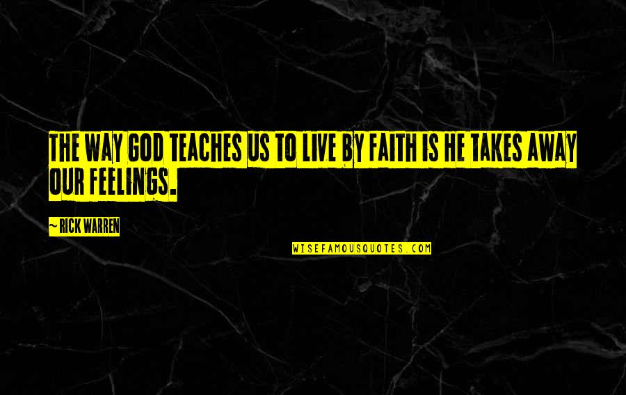 Our Faith To God Quotes By Rick Warren: The way God teaches us to live by