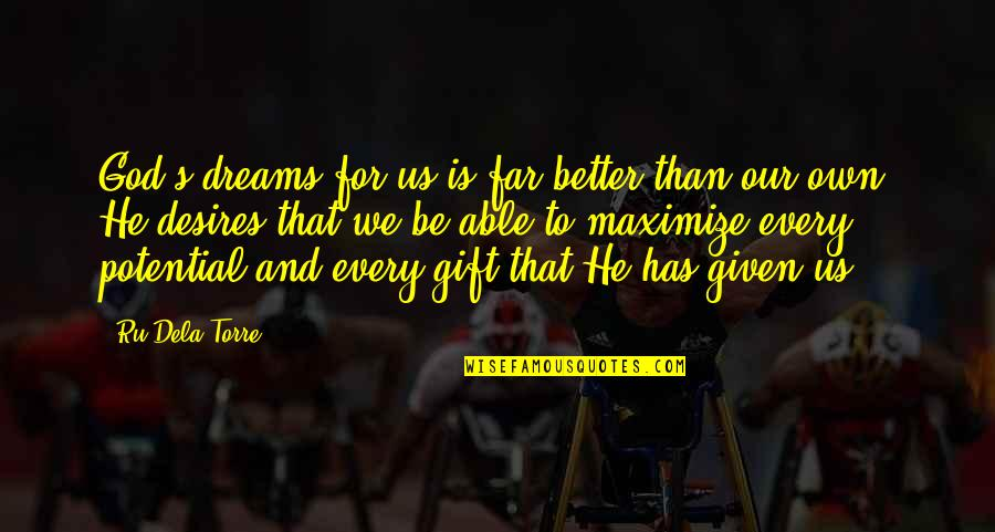 Our Faith To God Quotes By Ru Dela Torre: God's dreams for us is far better than