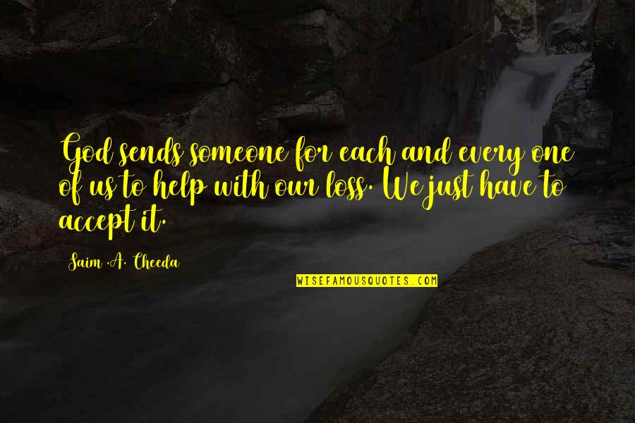 Our Faith To God Quotes By Saim .A. Cheeda: God sends someone for each and every one