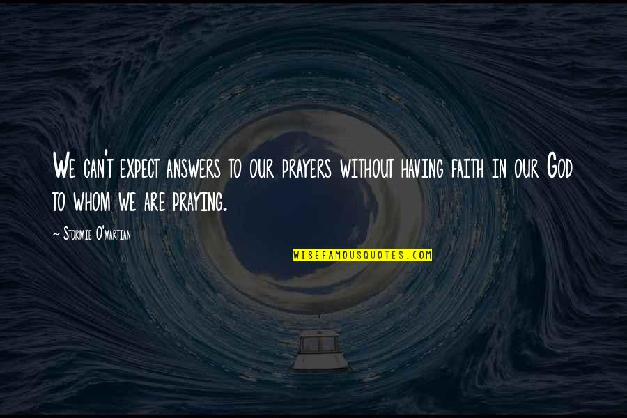 Our Faith To God Quotes By Stormie O'martian: We can't expect answers to our prayers without