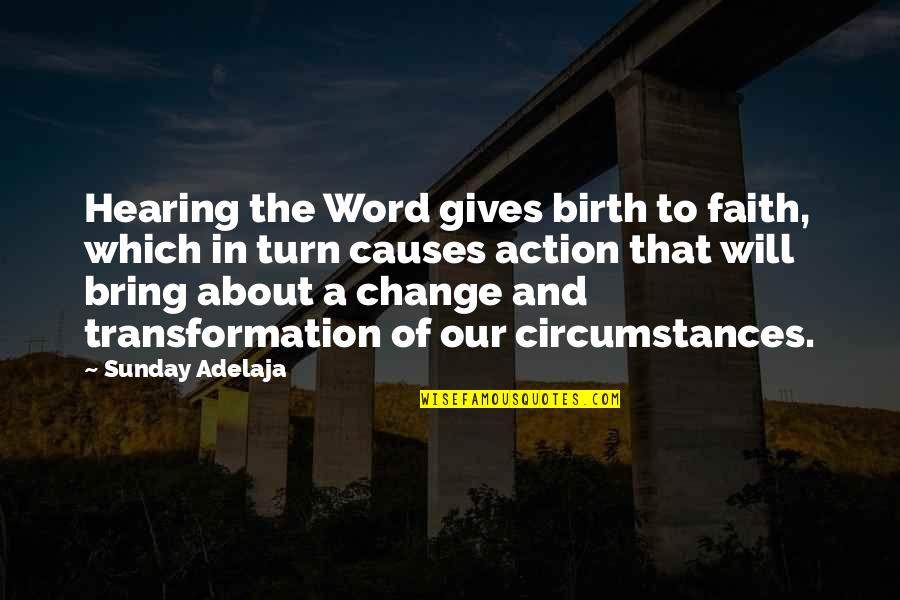 Our Faith To God Quotes By Sunday Adelaja: Hearing the Word gives birth to faith, which