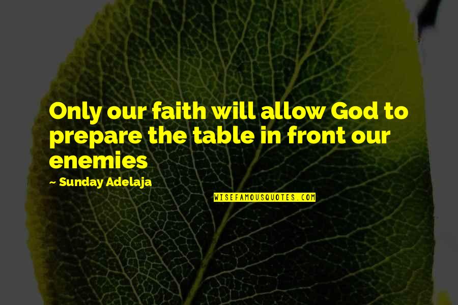 Our Faith To God Quotes By Sunday Adelaja: Only our faith will allow God to prepare