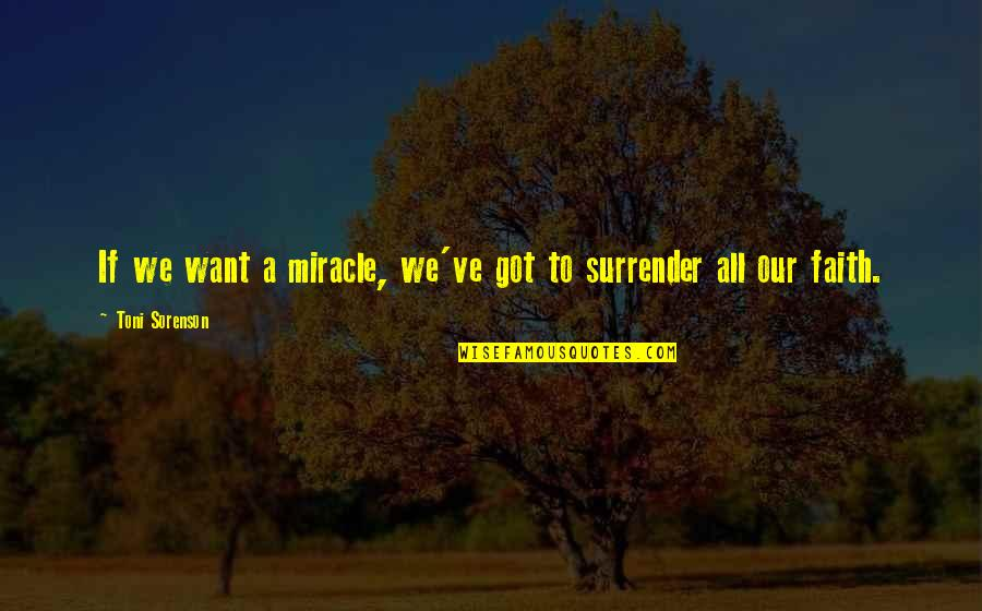 Our Faith To God Quotes By Toni Sorenson: If we want a miracle, we've got to