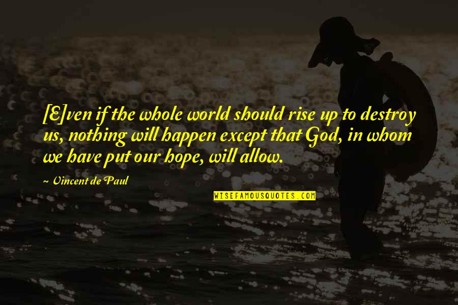 Our Faith To God Quotes By Vincent De Paul: [E]ven if the whole world should rise up