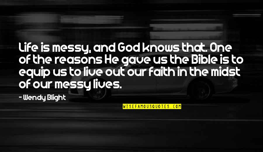Our Faith To God Quotes By Wendy Blight: Life is messy, and God knows that. One