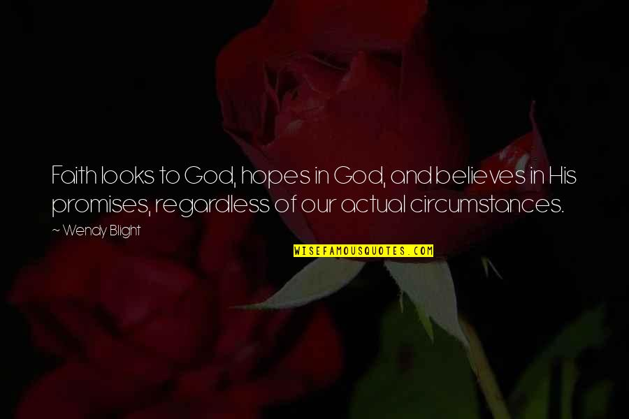 Our Faith To God Quotes By Wendy Blight: Faith looks to God, hopes in God, and