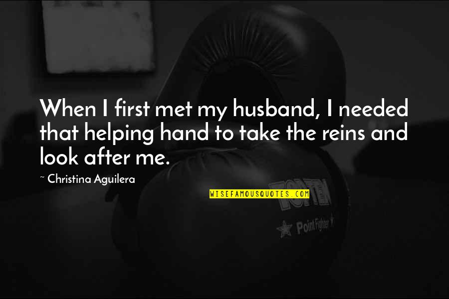 Our First Met Quotes By Christina Aguilera: When I first met my husband, I needed