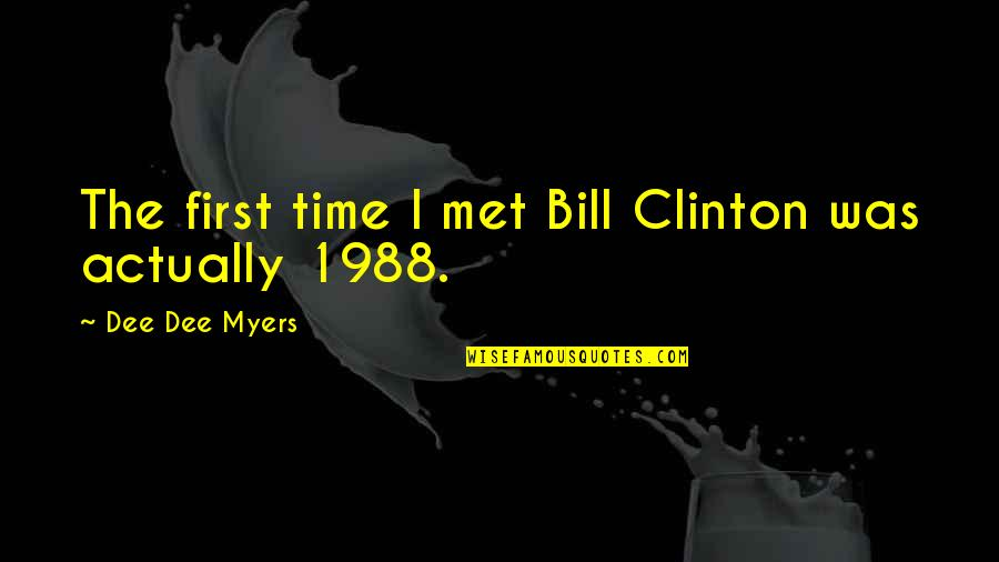 Our First Met Quotes By Dee Dee Myers: The first time I met Bill Clinton was