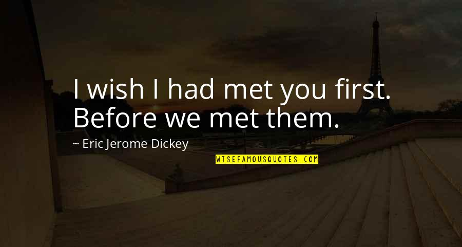 Our First Met Quotes By Eric Jerome Dickey: I wish I had met you first. Before