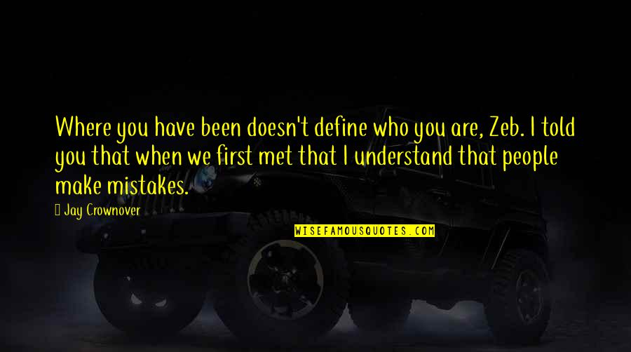 Our First Met Quotes By Jay Crownover: Where you have been doesn't define who you