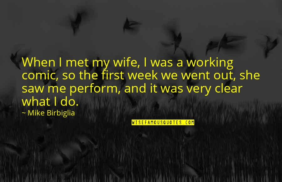 Our First Met Quotes By Mike Birbiglia: When I met my wife, I was a