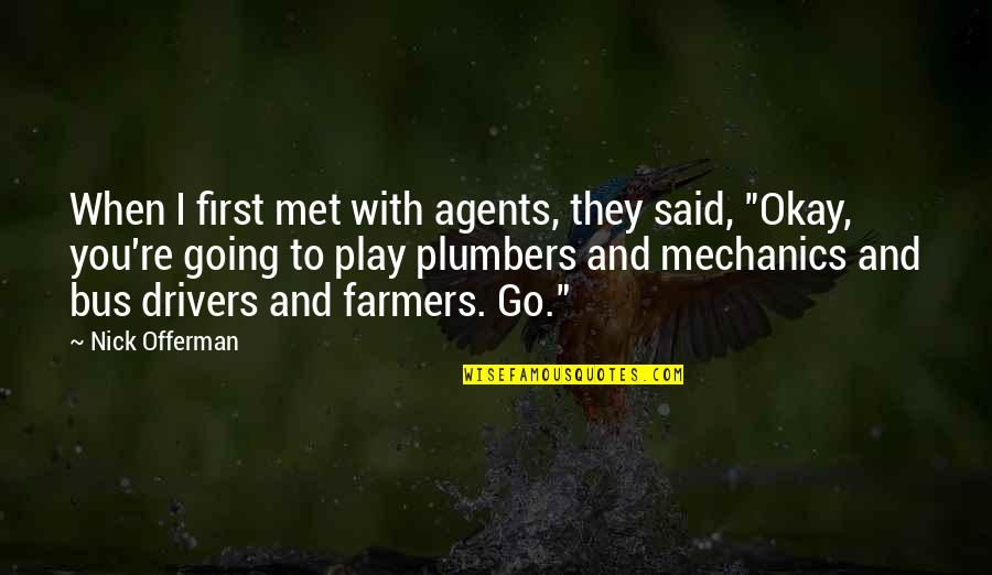 Our First Met Quotes By Nick Offerman: When I first met with agents, they said,