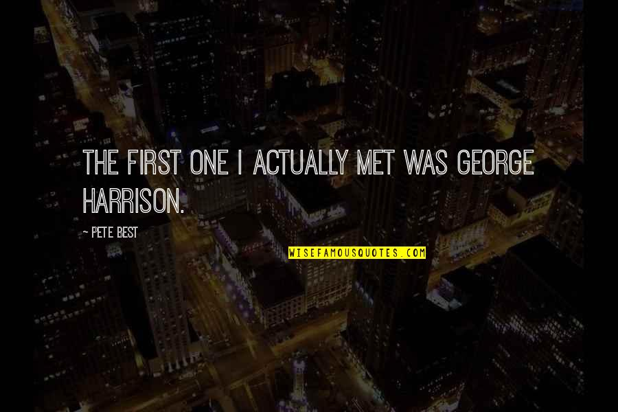 Our First Met Quotes By Pete Best: The first one I actually met was George