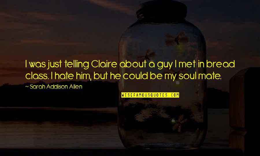 Our First Met Quotes By Sarah Addison Allen: I was just telling Claire about a guy