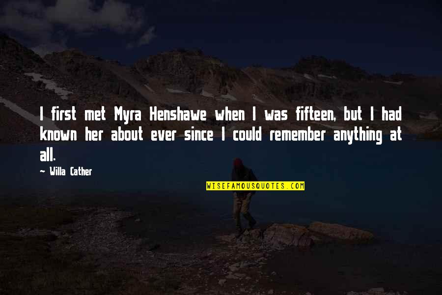 Our First Met Quotes By Willa Cather: I first met Myra Henshawe when I was
