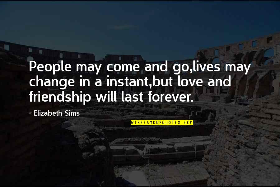Our Friendship Last Forever Quotes By Elizabeth Sims: People may come and go,lives may change in