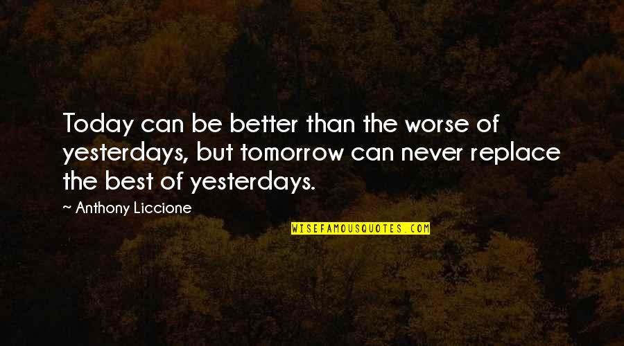 Our Future Generation Quotes By Anthony Liccione: Today can be better than the worse of
