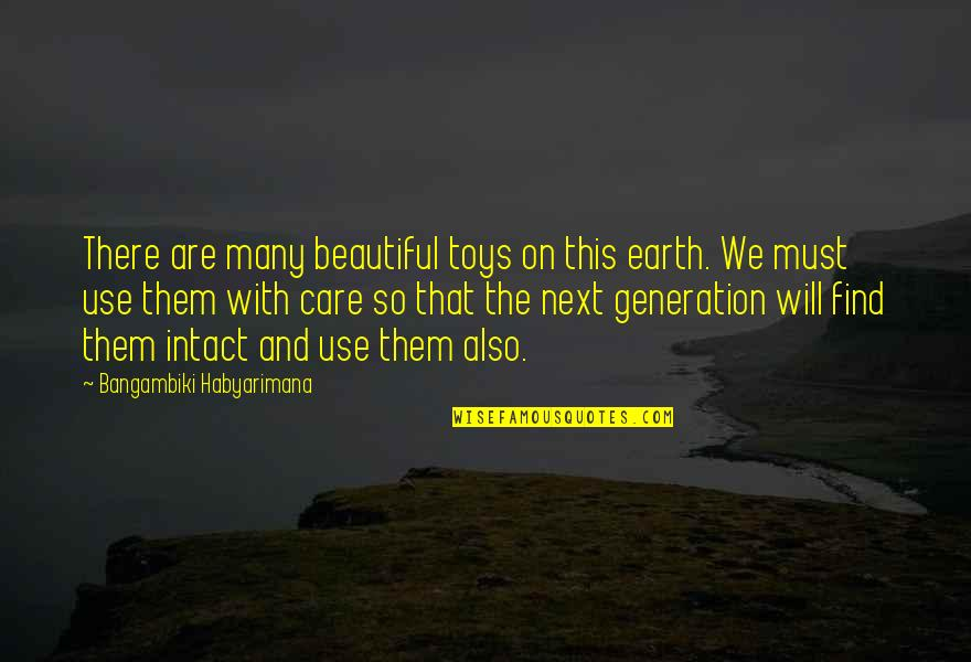 Our Future Generation Quotes By Bangambiki Habyarimana: There are many beautiful toys on this earth.