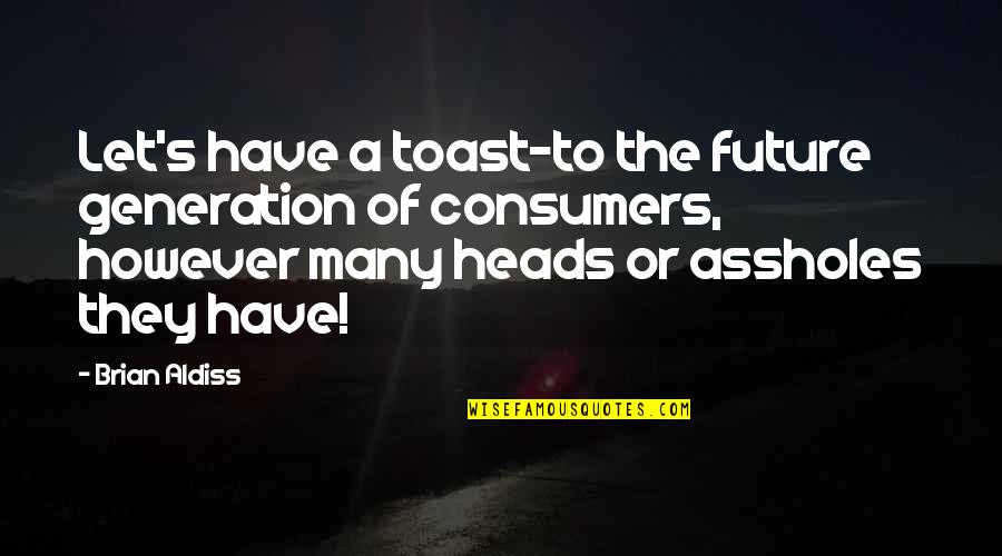 Our Future Generation Quotes By Brian Aldiss: Let's have a toast-to the future generation of
