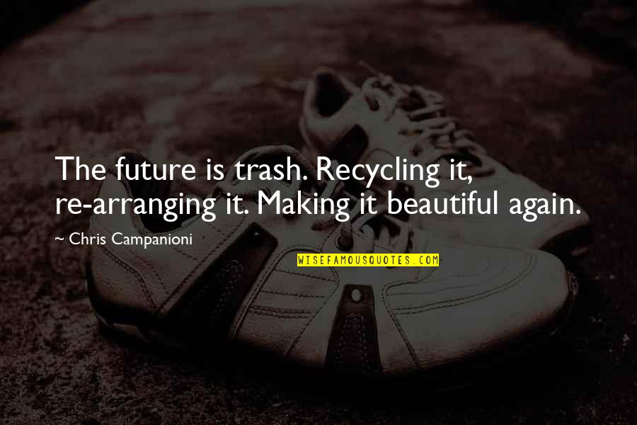 Our Future Generation Quotes By Chris Campanioni: The future is trash. Recycling it, re-arranging it.