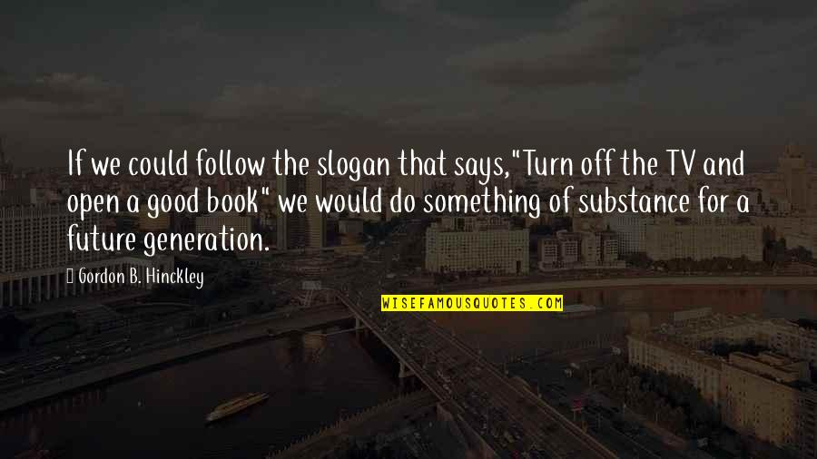 """Our Future Generation Quotes By Gordon B. Hinckley: If we could follow the slogan that says,""""Turn"""