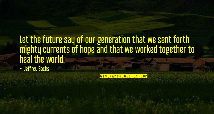 Our Future Generation Quotes By Jeffrey Sachs: Let the future say of our generation that