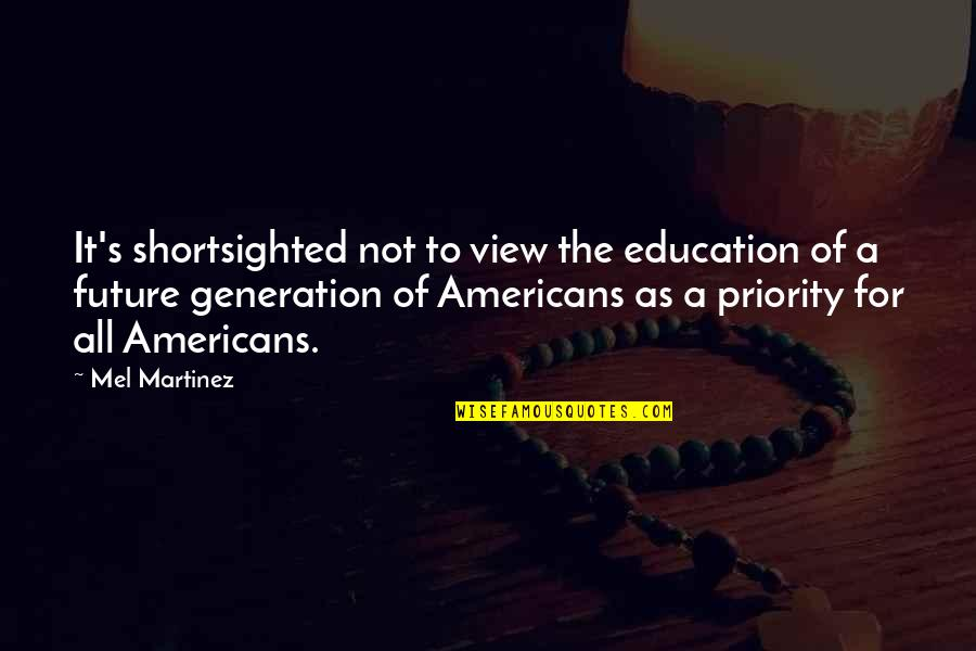 Our Future Generation Quotes By Mel Martinez: It's shortsighted not to view the education of