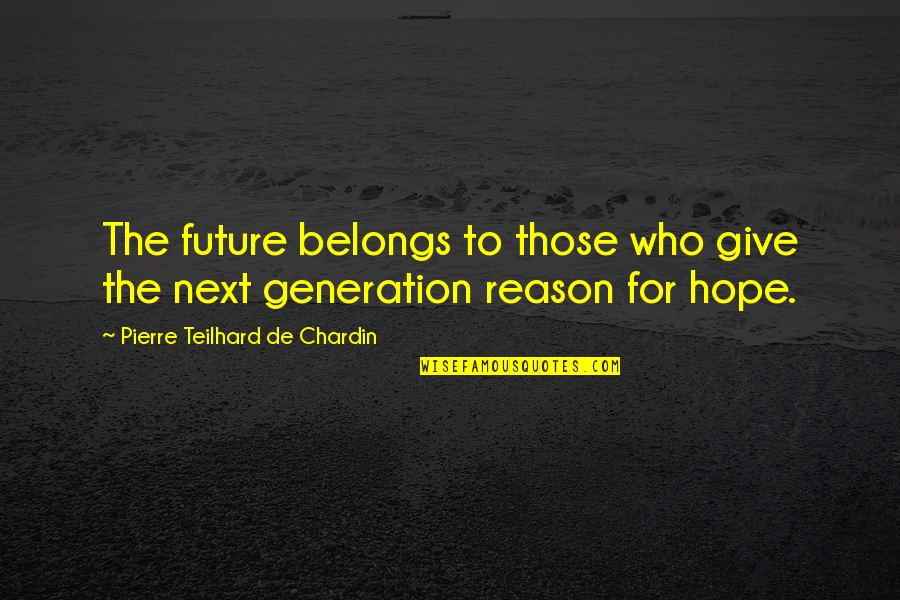 Our Future Generation Quotes By Pierre Teilhard De Chardin: The future belongs to those who give the
