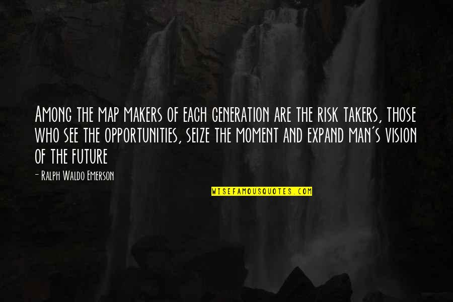 Our Future Generation Quotes By Ralph Waldo Emerson: Among the map makers of each generation are