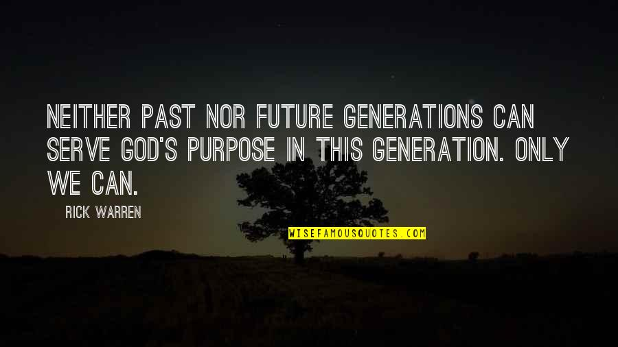 Our Future Generation Quotes By Rick Warren: Neither past nor future generations can serve God's