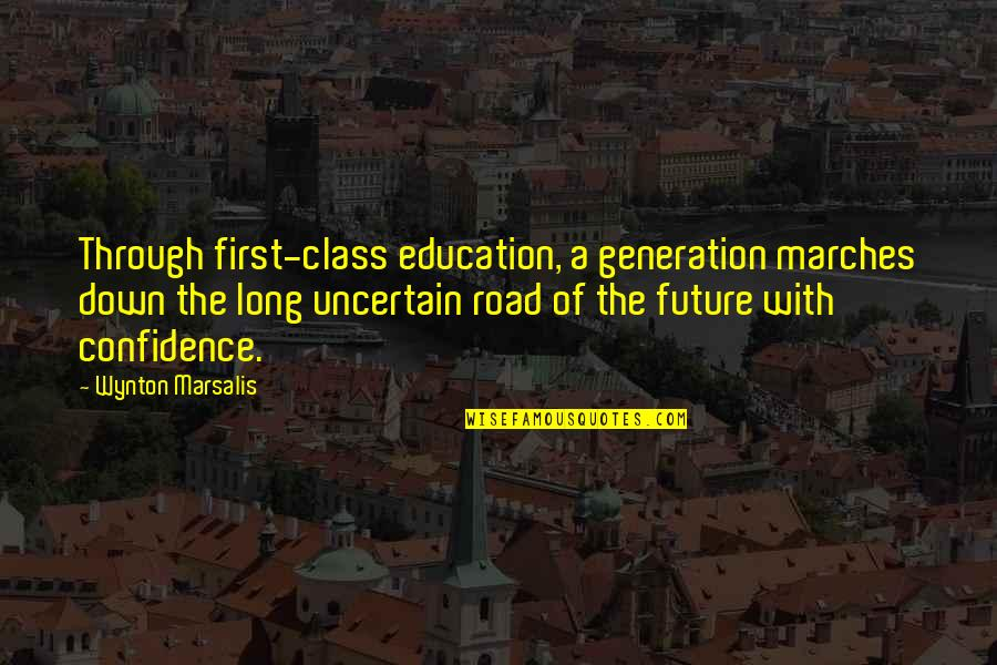 Our Future Generation Quotes By Wynton Marsalis: Through first-class education, a generation marches down the