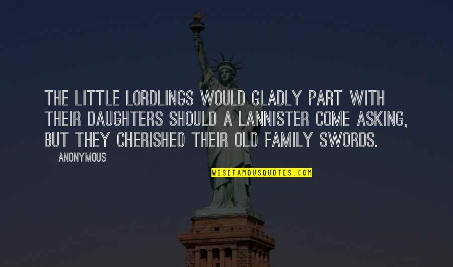 Our Little Family Quotes By Anonymous: The little lordlings would gladly part with their