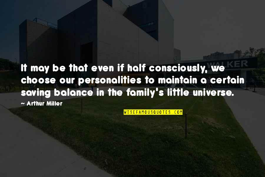 Our Little Family Quotes By Arthur Miller: It may be that even if half consciously,
