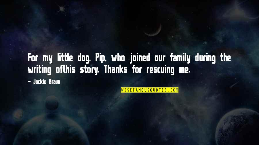 Our Little Family Quotes By Jackie Braun: For my little dog, Pip, who joined our