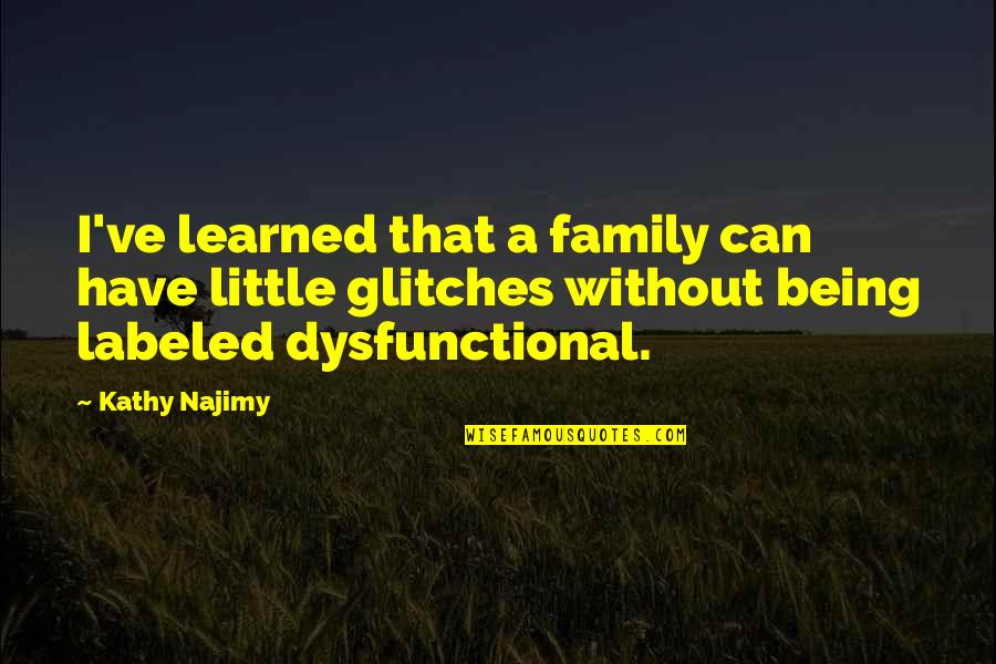 Our Little Family Quotes By Kathy Najimy: I've learned that a family can have little