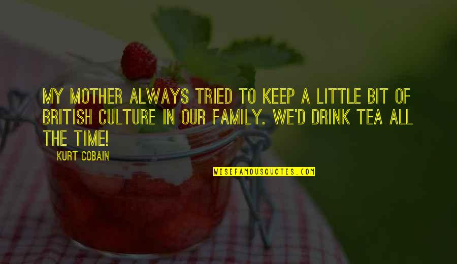 Our Little Family Quotes By Kurt Cobain: My mother always tried to keep a little