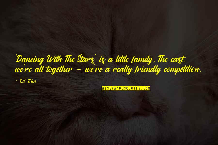 Our Little Family Quotes By Lil' Kim: 'Dancing With The Stars' is a little family.