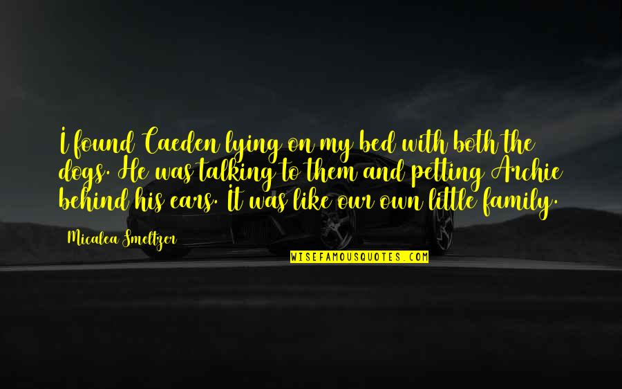 Our Little Family Quotes By Micalea Smeltzer: I found Caeden lying on my bed with
