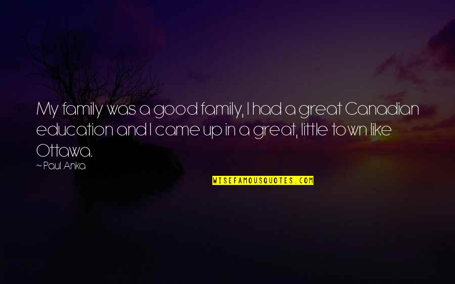 Our Little Family Quotes By Paul Anka: My family was a good family, I had
