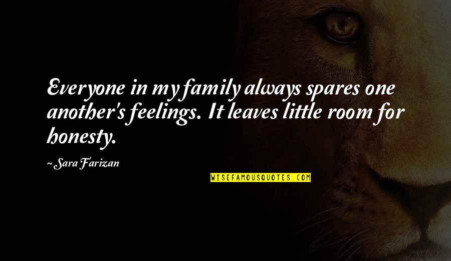 Our Little Family Quotes By Sara Farizan: Everyone in my family always spares one another's
