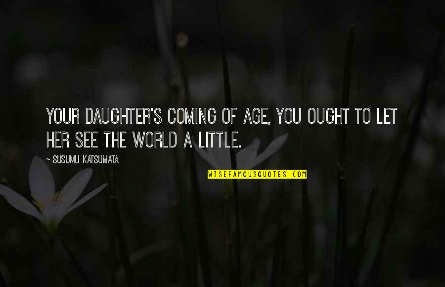 Our Little Family Quotes By Susumu Katsumata: Your daughter's coming of age, you ought to