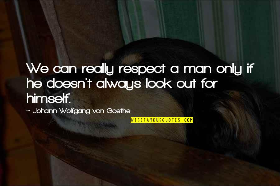 Our Paths Cross Quotes By Johann Wolfgang Von Goethe: We can really respect a man only if