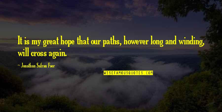 Our Paths Cross Quotes By Jonathan Safran Foer: It is my great hope that our paths,