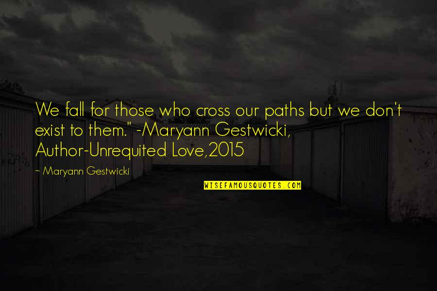 Our Paths Cross Quotes By Maryann Gestwicki: We fall for those who cross our paths