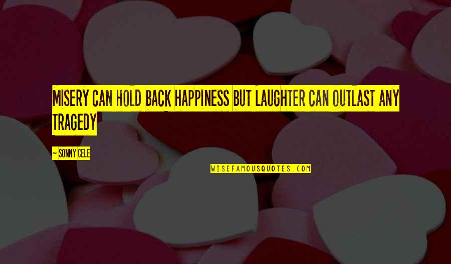 Our Paths Cross Quotes By Sonny Cele: Misery can hold back happiness but Laughter can