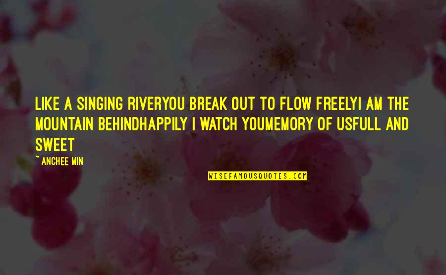 Our Sweet Memory Quotes By Anchee Min: Like a singing riverYou break out to flow